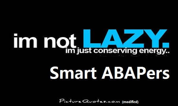 Lazy and Smart ABAPers