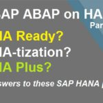 ABAP on SAP HANA: Part XIV. HANA Ready, HANA-tization & HANA Plus