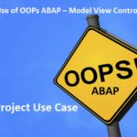 Practical Use of OOPs ABAP – Model View Controller (MVC). Part II